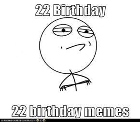 22 Birthday  22 birthday memes