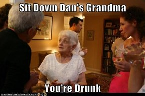 Sit Down Dan's Grandma  You're Drunk