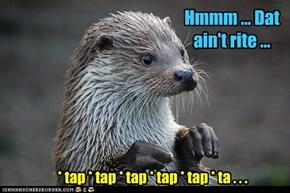 * tap * tap * tap * tap * tap * ta . . .