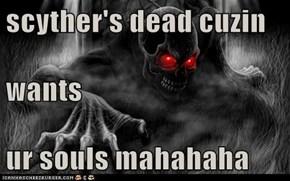 scyther's dead cuzin wants  ur souls mahahaha