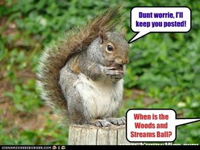 When is the Woods and Streams Ball?