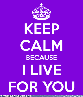 Keep Calm Because I Live For You