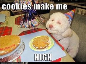 cookies make me  HIGH