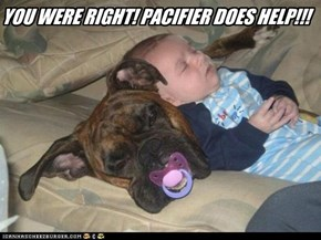 YOU WERE RIGHT! PACIFIER DOES HELP!!!
