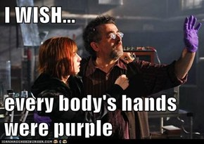 I WISH...  every body's hands were purple
