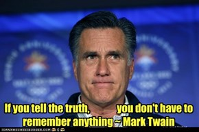 If you tell the truth,              you don't have to remember anything ~ Mark Twain