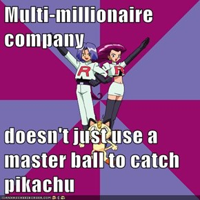 Multi-millionaire company  doesn't just use a master ball to catch pikachu