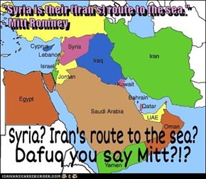 """""""Syria is their (Iran's) route to the sea.""""            - Mitt Romney"""