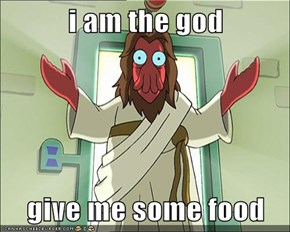 i am the god  give me some food