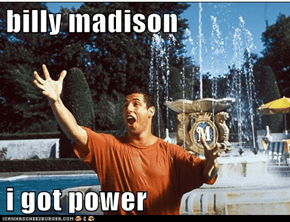 billy madison  i got power