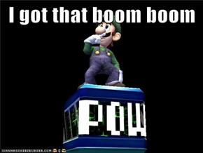 I got that boom boom