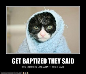 GET BAPTIZED THEY SAID
