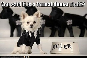 You said it is a formal dinner right?
