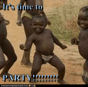 It's time to  PARTY!!!!!!!!!