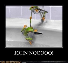 JOHN NOOO!