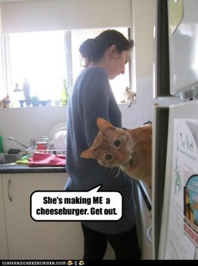 She's making ME  a cheeseburger. Get out.