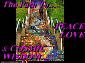 The Path To... PEACE                        LOVE & COSMIC WISDOM...