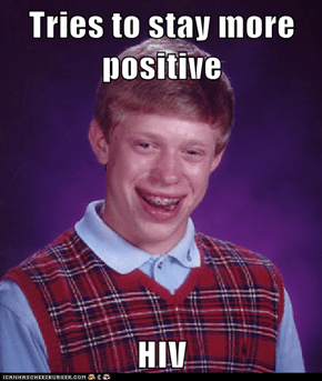 Tries to stay more positive  HIV