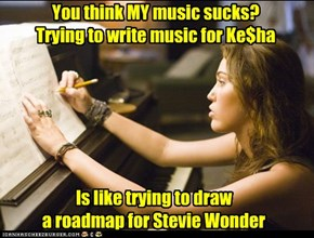 You think MY music sucks?   Trying to write music for Ke$ha