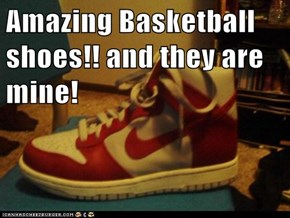 Amazing Basketball shoes!! and they are mine!