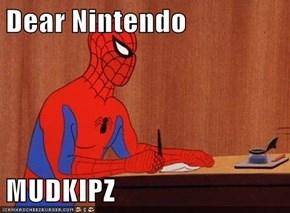 Dear Nintendo  MUDKIPZ