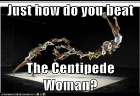 Just how do you beat  The Centipede Woman?