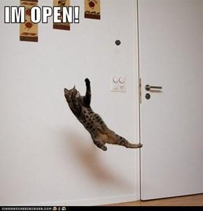 IM OPEN!