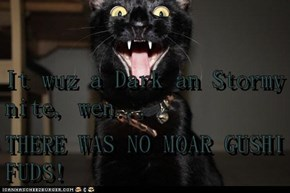 It wuz a Dark an Stormy nite, wen... THERE WAS NO MOAR GUSHI FUDS!