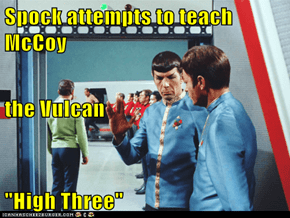 "Spock attempts to teach McCoy the Vulcan ""High Three"""