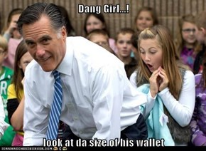 Dang Girl...!  look at da size of his wallet