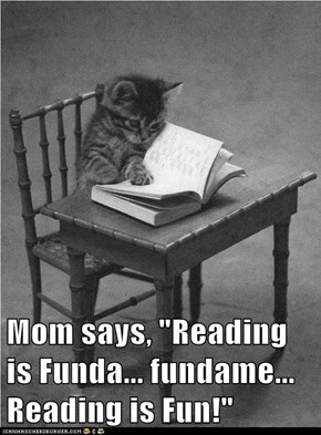"Mom says, ""Reading is Funda... fundame... Reading is Fun!"""