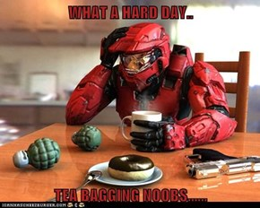 WHAT A HARD DAY..  TEA BAGGING NOOBS......