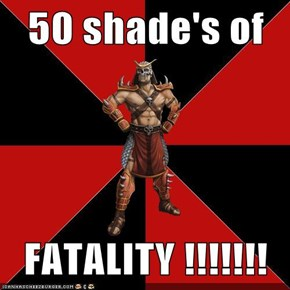 50 shade's of  FATALITY !!!!!!!