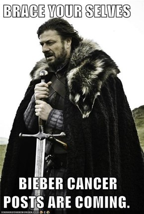 BRACE YOUR SELVES       BIEBER CANCER POSTS ARE COMING.