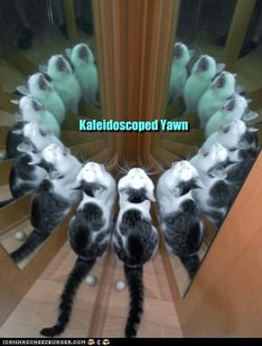 Kaleidoscoped Yawn