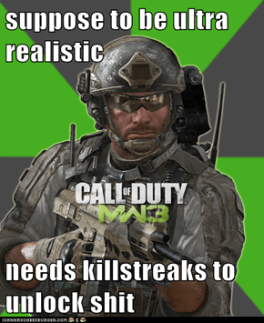 suppose to be ultra realistic  needs killstreaks to unlock shit