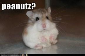 peanutz?