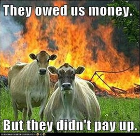 They owed us money.  But they didn't pay up.