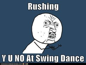 Rushing  Y U NO At Swing Dance