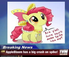 Breaking News - AppleBloom has a big crush on spike!