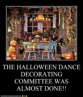 THE HALLOWEEN DANCE DECORATING COMMITTEE WAS ALMOST DONE!!