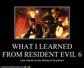 WHAT I LEARNED FROM RESIDENT EVIL 6