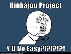 Kinkajou Project  Y U No Easy?!?!?!?!