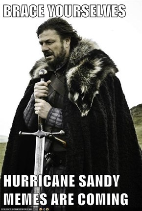 BRACE YOURSELVES   HURRICANE SANDY MEMES ARE COMING