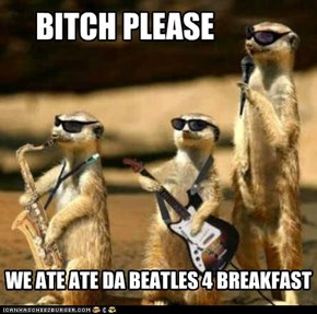 FORGET DA BEATLES!