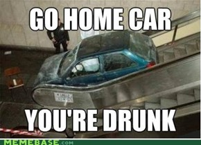 Go home car!