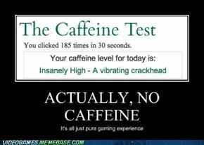 Caffeine?  What caffeine?