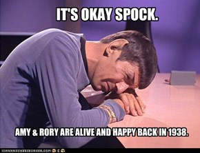 IT'S OKAY SPOCK.