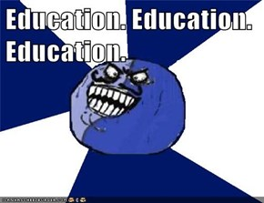 Education. Education. Education.