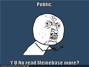 Public.  Y U No read Memebase more?